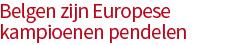 Belgen zijn Europese kampioenen pendelen